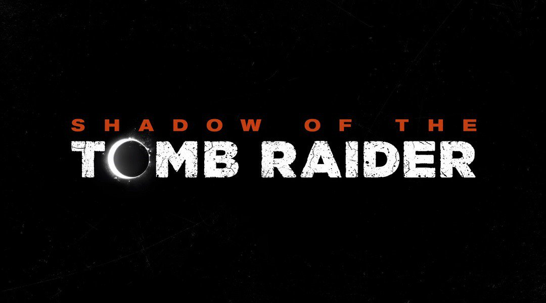Shadow of the Tomb Raider confirmed
